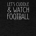 Let's Cuddle And Watch Football T-Shirt