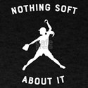 Nothing Soft About It Softball T-Shirt
