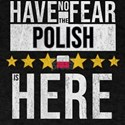 Have No Fear The Polish Is Here T-Shirt
