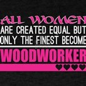 All Women Created Equal Finest Become Wood T-Shirt