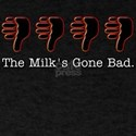 The Milk's Gone Bad T-Shirt