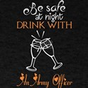 Be Safe At Night Drink With An Army Office T-Shirt