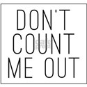 Don't Count Me Out White T-Shirt