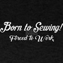 Born To Sewing Forced To Work T-Shirt