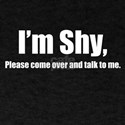 I'm Shy, Please come over and talk to me. T-Shirt
